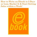 Ebook Publishing: How to Write an Ebook in 3 Days, Market It & Start Getting Sales within a Week