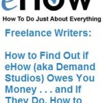 Freelance Writers: Does eHow (aka Demand Studios) Owe You Money? They May and You Have Only 7 More Days to Collect