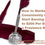 How to Become a Freelance Writer: How to Market Consistently to Start Earning $100-$200 Per Day