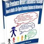 How to Build a Six-Figure Freelance Business by Outsourcing (The Freelance Writer's Outsource Package)