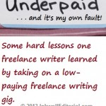 Why I Took on a Low-Paying Writing Job & Hated Every Minute of It! Reminders for New Freelance Writers, Desperate Freelance Writers & Others Who May Be Tempted by Low-Paying Gigs
