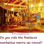 How the Marketing Merry-Go-Round Almost Killed My Freelance Writing Career