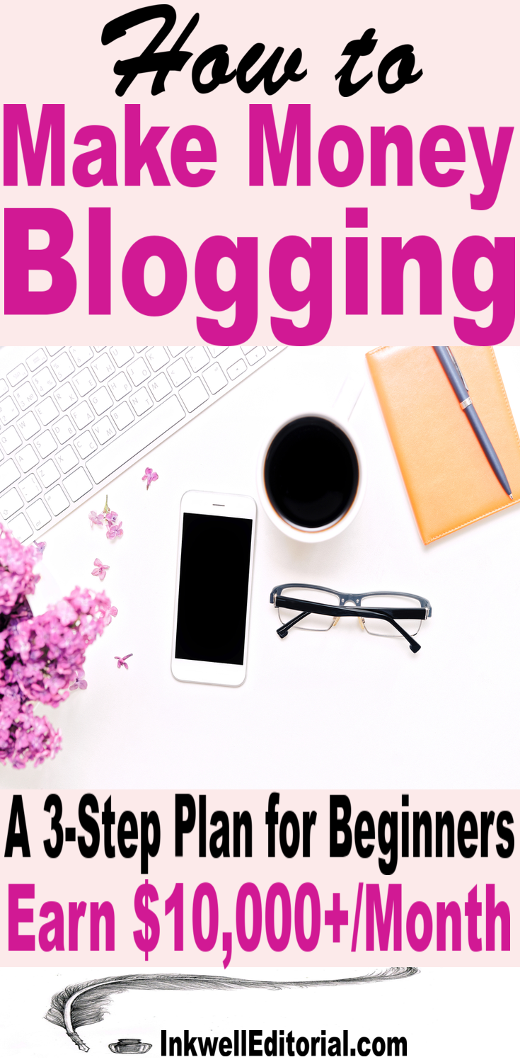 How to Make Money Blogging: A 3-Step Plan for Beginners to Earning $10,000 Per Month (or More)