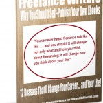 Freelance Writers: Why You Should Self-Publish Your Own Ebooks — 12 Reasons That'll Change Your Career … and Your Life!