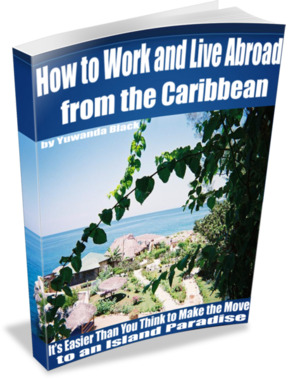 How to Work and Live Abroad from the Caribbean: It's Easier Than You Think to Make the Move to an Island Paradise